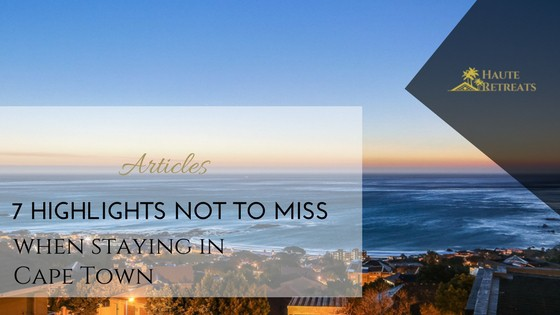7 Highlights Not To Miss when Staying in Cape Town